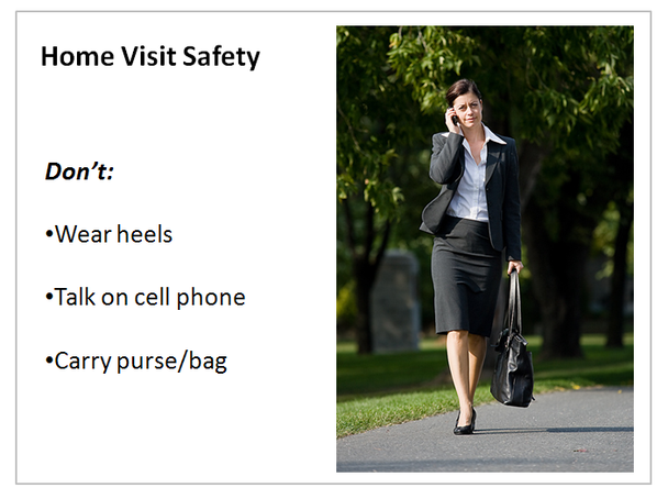 Home Visit Safety: Don't *Wear heels *Talk on cell phone *Carry purse/bag (picture of a woman is shown carrying a purse and talking on a mobile phone, repeated in all the following images))